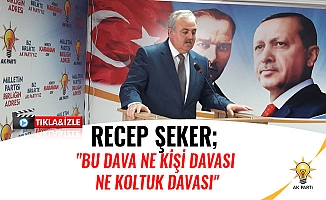 """RECEP ŞEKER; """"BU DAVA NE KİŞİ DAVASI NE KOLTUK DAVASI"""""""