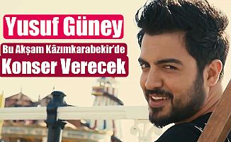 Yusuf Güney Bu Akşam Kâzımkarabekir'de Konser Verecek