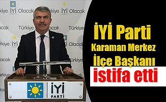 İYİ Parti Karaman Merkez İlçe Başkanı istifa etti