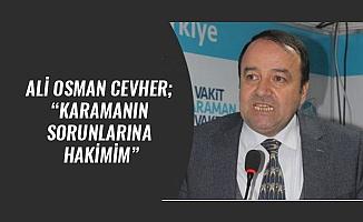 """ALİ OSMAN CEVHER; """"KARAMANIN SORUNLARINA HAKİMİM"""""""