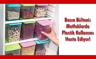 Basın Bülteni: Mutfaklarda Plastik Kullanımı Hasta Ediyor!