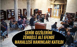 ŞEHİR GEZİLERİNE ZEMBİLLİ ALİ EFENDİ MAHALLESİ HANIMLARI KATILDI