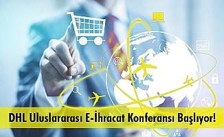 DHL Uluslararası E-İhracat Konferansı Başlıyor!