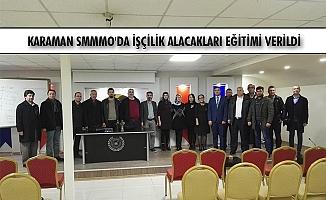 KARAMAN SMMMO'DA İŞÇİLİK ALACAKLARI EĞİTİMİ VERİLDİ