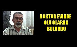 DOKTOR EVİNDE ÖLÜ OLARAK BULUNDU
