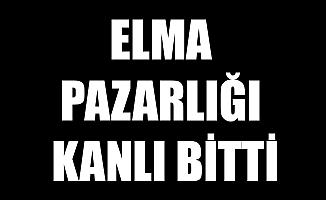 ELMA PAZARLIĞI KANLI BİTTİ