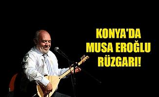 KONYA'DA MUSA EROĞLU RÜZGARI!