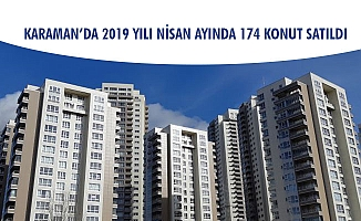 KARAMAN'DA 2019 YILI NİSAN AYINDA 174 KONUT SATILDI
