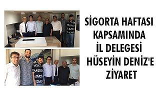 SİGORTA HAFTASI KAPSAMINDA İL DELEGESİ HÜSEYİN DENİZ'E ZİYARET