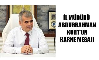 İL MÜDÜRÜ ABDURRAHMAN KURT'UN KARNE MESAJI