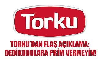 TORKU'DAN FLAŞ AÇIKLAMA: DEDİKODULARA PRİM VERMEYİN!