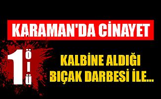 KARAMAN'DA CİNAYET! 1 ÖLÜ