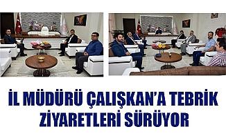 İL MÜDÜRÜ ÇALIŞKAN'A TEBRİK ZİYARETLERİ SÜRÜYOR