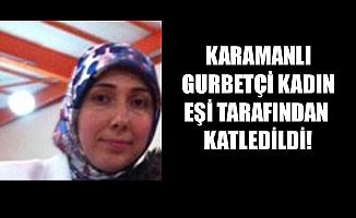 KARAMANLI GURBETÇİ KADIN EŞİ TARAFINDAN KATLEDİLDİ!