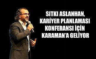 SITKI ASLANHAN,KARİYER PLANLAMASI KONFERANSI İÇİN KARAMAN'A GELİYOR