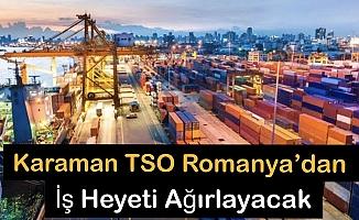 KARAMAN TSO ROMANYA'DAN İŞ HEYETİ AĞIRLAYACAK