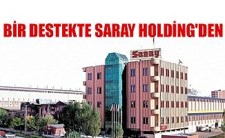 BİR DESTEKTE SARAY HOLDİNG'DEN