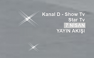 Tv Yayın Akışı, Show Tv, Star Tv, Kanal D 7 Nisan Bilgileri