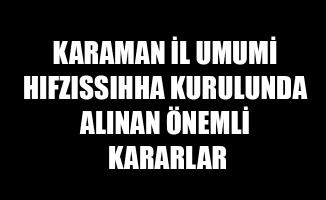KARAMAN  İL UMUMİ HIFZISSIHHA KURULUNDA ALINAN ÖNEMLİ KARARLAR