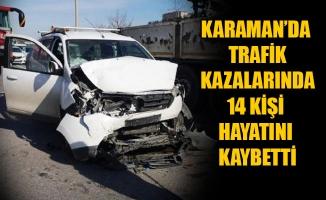 KARAMAN'DA TRAFİK KAZALARINDA 14 KİŞİ HAYATINI KAYBETTİ