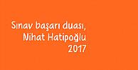 Sınav başarı duası, Nihat Hatipoğlu 2017, Sınav duası