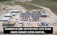 KARAMAN'IN İÇME SUYU İHTİYACI 2050 YILINA KADAR GARANTİ ALTINA ALINIYOR…