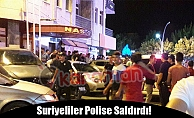 Suriyeliler Polise Saldırdı!