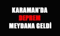KARAMAN'DA DEPREM MEYDANA GELDİ