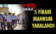 5 FİRARİ MAHKUM YAKALANDI