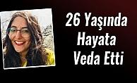 26 Yaşında Hayata Veda Etti