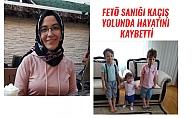 FETÖ SANIĞI KAÇIŞ YOLUNDA HAYATINI KAYBETTİ