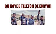BU KÖYDE TELEFON ÇEKMİYOR