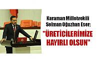 """Karaman Milletvekili Selman Oğuzhan Eser;""""ÜRETİCİLERİMİZE HAYIRLI OLSUN"""""""