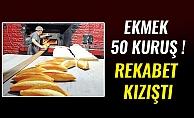 REKABET KIZIŞTI.. EKMEK 50 KURUŞ !