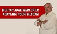 MUHTAR ADAYINDAN DİĞER ADAYLARA HODRİ MEYDAN