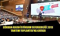 GÖKHAN ALKAN İSTİHDAM SEFERBERLİĞİ 2019 TANITIM TOPLANTISI'NA KATILDI