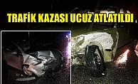 TRAFİK KAZASI UCUZ ATLATILDI