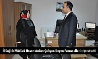 İl Sağlık Müdürü Hasan Arslan Çalışan Bayan Personelleri ziyaret etti