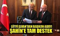 LÜTFİ ELVAN'DAN BAŞKAN ADAYI ŞAHİN'E TAM DESTEK