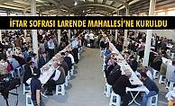 İFTAR SOFRASI LARENDE MAHALLESİ'NE KURULDU