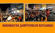 KARAMAN'DA GALATASARAY ŞAMPİYONLUK KUTLAMASI YAPTI