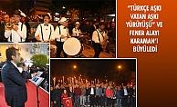 """""""TÜRKÇE AŞKI VATAN AŞKI YÜRÜYÜŞÜ"""" VE FENER ALAYI KARAMAN'I BÜYÜLEDİ"""
