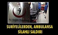 SURİYELİLERDEN, AMBULANSA SİLAHLI SALDIRI