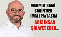 ACİZ İNSAN ŞİKAYET EDER...
