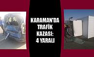 KARAMAN'DA TRAFİK KAZASI: 4 YARALI