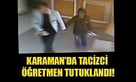KARAMAN#039;DA TACİZCİ ÖĞRETMEN TUTUKLANDI!