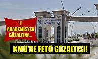 KMÜ'DE FETÖ GÖZALTISI!