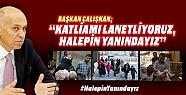 Başkan Ertuğrul Çalışkan, Katliamı lanetliyoruz, Halep'in yanındayız