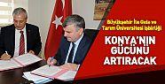 Konya Gıda ve Tarım Üniversitesi işbirliği Kente Güç katacak