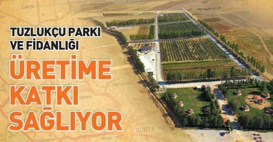 Tuzlukçu Parkı ve Fidanlığı Üretime Destek Oluyor
